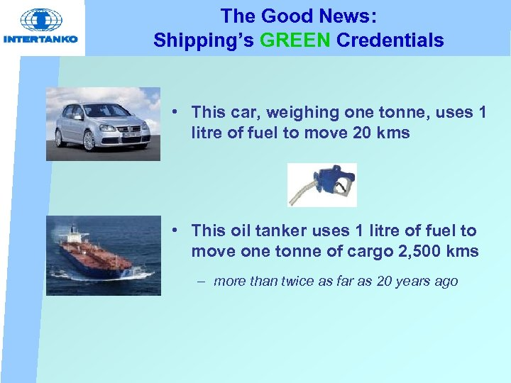 The Good News: Shipping's GREEN Credentials • This car, weighing one tonne, uses 1