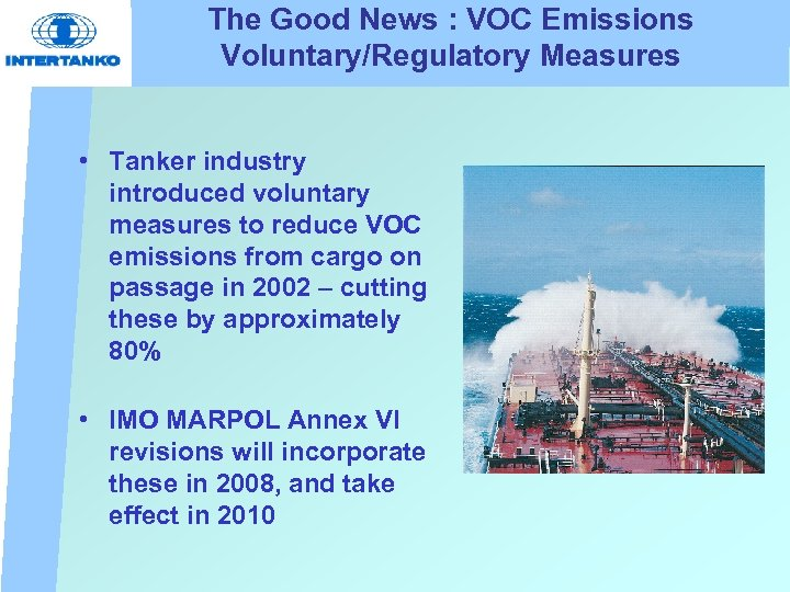 The Good News : VOC Emissions Voluntary/Regulatory Measures • Tanker industry introduced voluntary measures