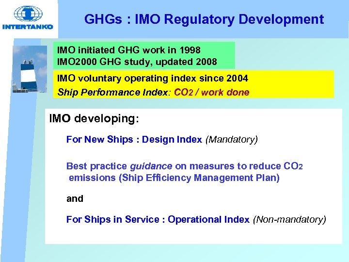 GHGs : IMO Regulatory Development IMO initiated GHG work in 1998 IMO 2000 GHG