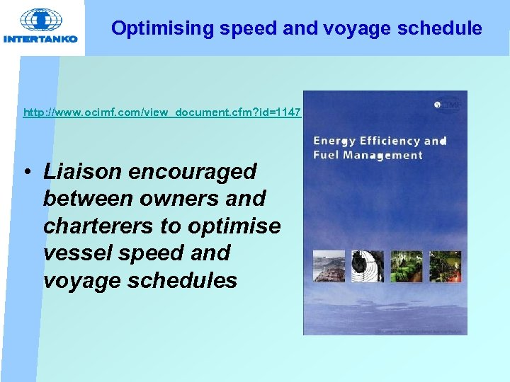 Optimising speed and voyage schedule http: //www. ocimf. com/view_document. cfm? id=1147 • Liaison encouraged
