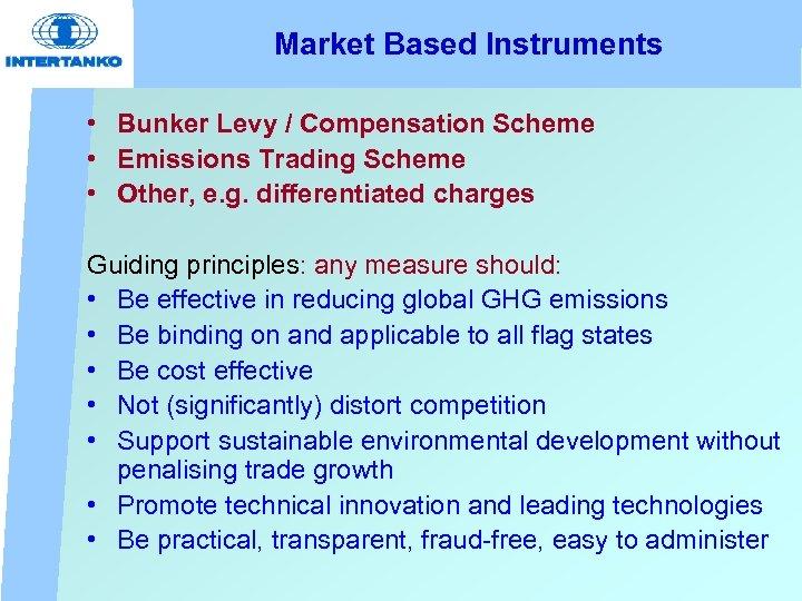 Market Based Instruments • Bunker Levy / Compensation Scheme • Emissions Trading Scheme •