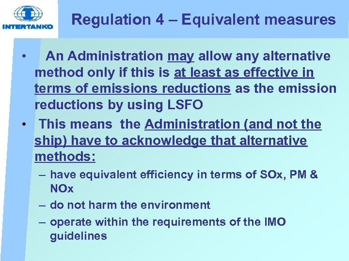 Regulation 4 – Equivalent measures • An Administration may allow any alternative method only
