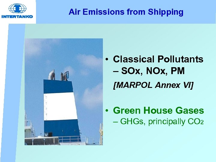Air Emissions from Shipping • Classical Pollutants – SOx, NOx, PM [MARPOL Annex VI]