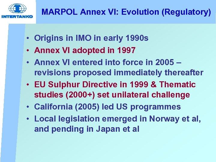 MARPOL Annex VI: Evolution (Regulatory) • Origins in IMO in early 1990 s •