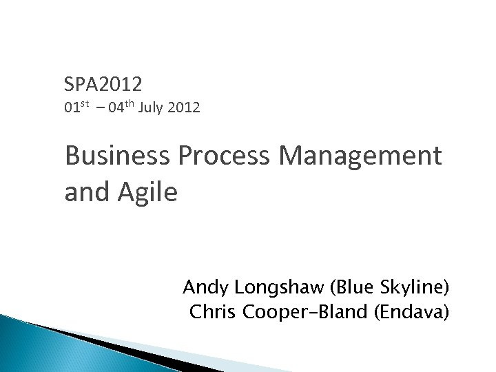 SPA 2012 01 st – 04 th July 2012 Business Process Management and Agile