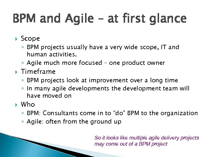 BPM and Agile – at first glance Scope ◦ BPM projects usually have a