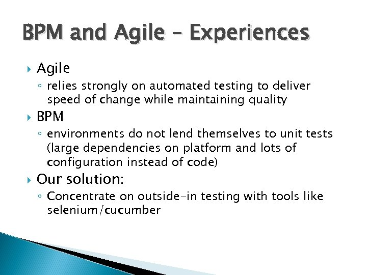 BPM and Agile – Experiences Agile ◦ relies strongly on automated testing to deliver