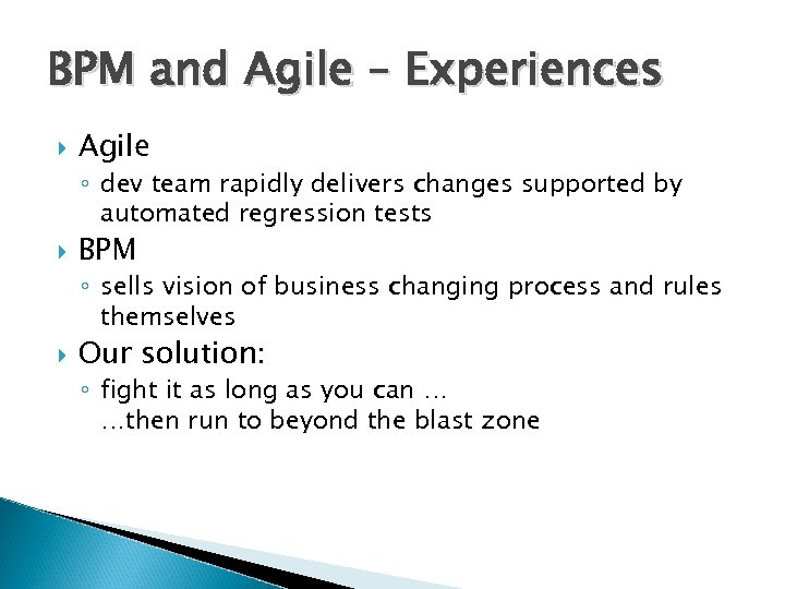 BPM and Agile – Experiences Agile ◦ dev team rapidly delivers changes supported by