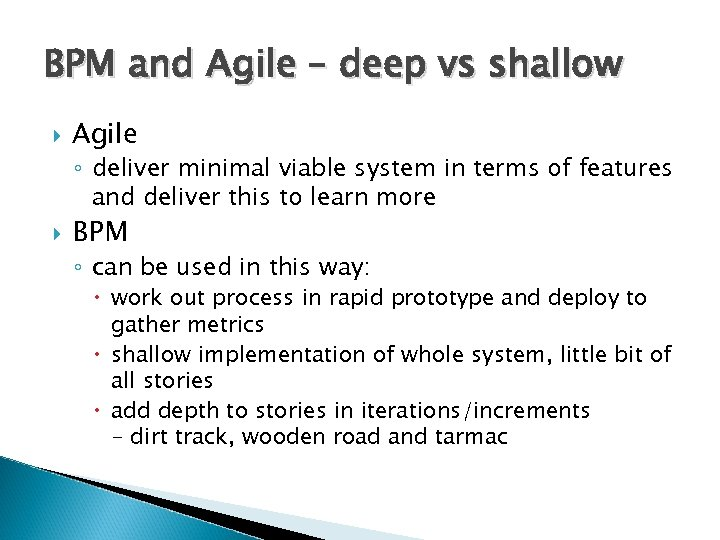 BPM and Agile – deep vs shallow Agile ◦ deliver minimal viable system in