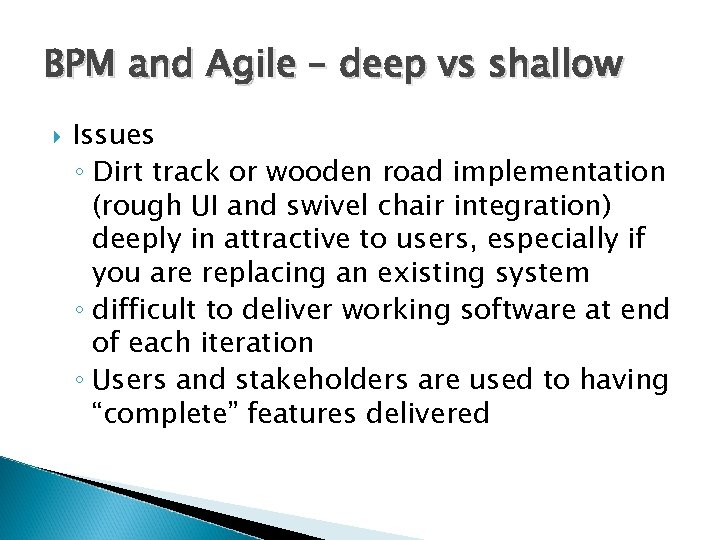 BPM and Agile – deep vs shallow Issues ◦ Dirt track or wooden road