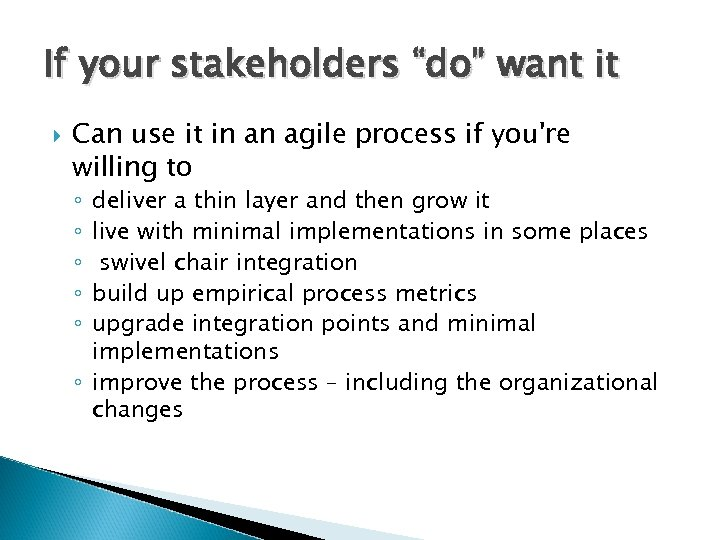 "If your stakeholders ""do"" want it Can use it in an agile process if"