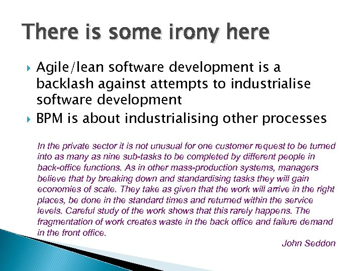 There is some irony here Agile/lean software development is a backlash against attempts to