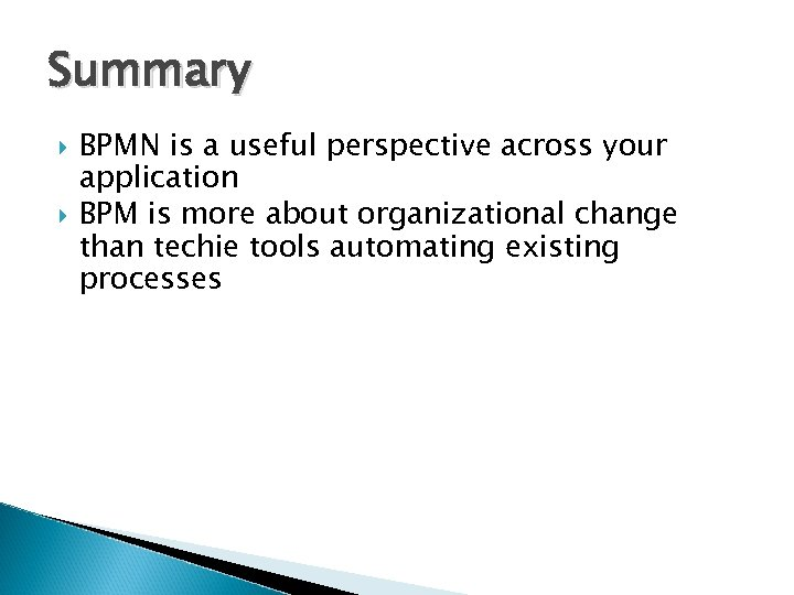 Summary BPMN is a useful perspective across your application BPM is more about organizational