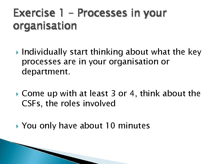 Exercise 1 – Processes in your organisation Individually start thinking about what the key