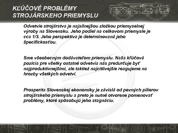 KĽÚČOVÉ PROBLÉMY STROJÁRSKEHO PRIEMYSLU Odvetvie strojárstva je najsilnejšou zložkou priemyselnej výroby na Slovensku. Jeho