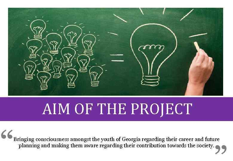 """AIM OF THE PROJECT """" Bringing consciousness amongst the youth of Georgia regarding their"""