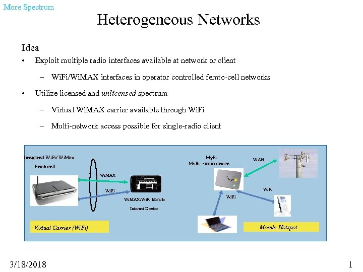 More Spectrum Heterogeneous Networks Idea • Exploit multiple radio interfaces available at network or