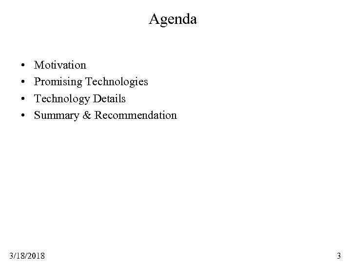 Agenda • • Motivation Promising Technologies Technology Details Summary & Recommendation 3/18/2018 3