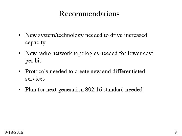 Recommendations • New system/technology needed to drive increased capacity • New radio network topologies