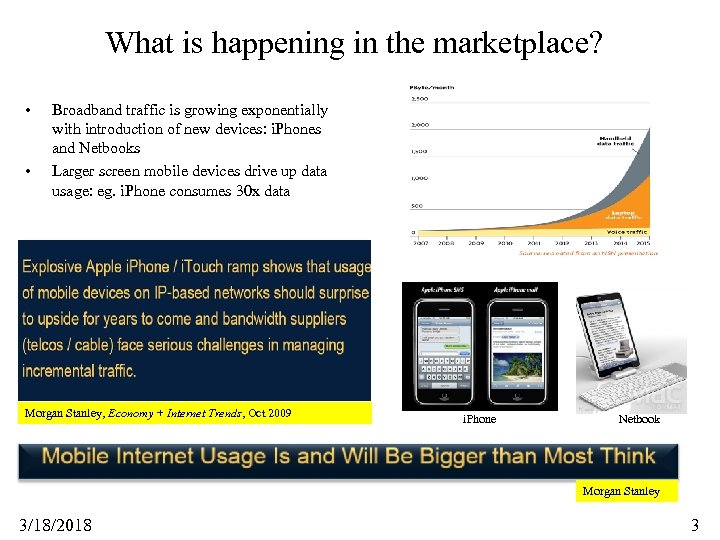 What is happening in the marketplace? • • Broadband traffic is growing exponentially with