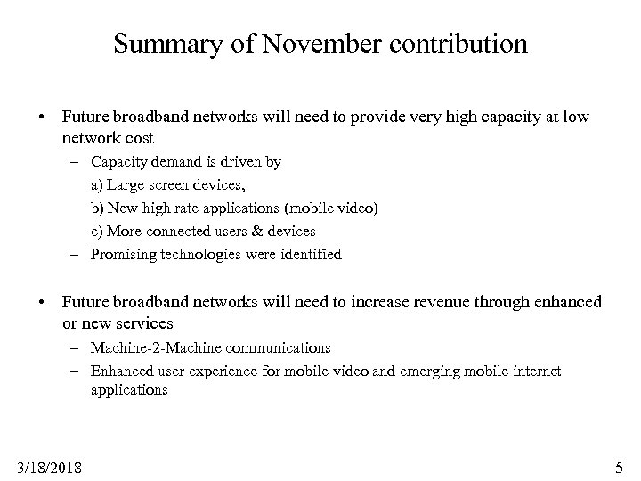 Summary of November contribution • Future broadband networks will need to provide very high