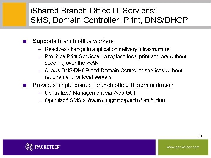 i. Shared Branch Office IT Services: SMS, Domain Controller, Print, DNS/DHCP ■ Supports branch
