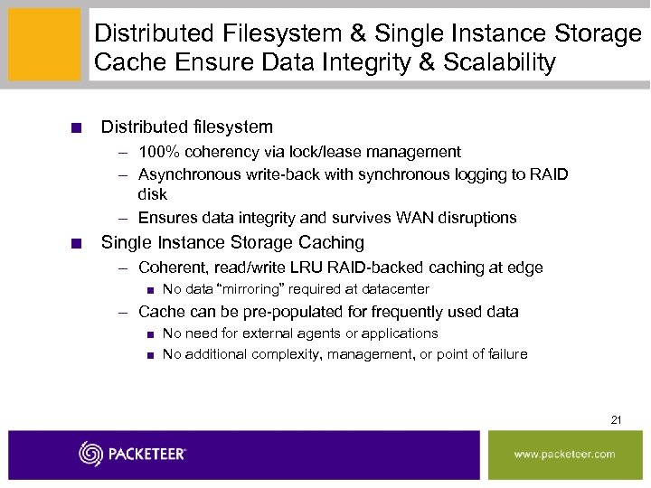 Distributed Filesystem & Single Instance Storage Cache Ensure Data Integrity & Scalability ■ Distributed