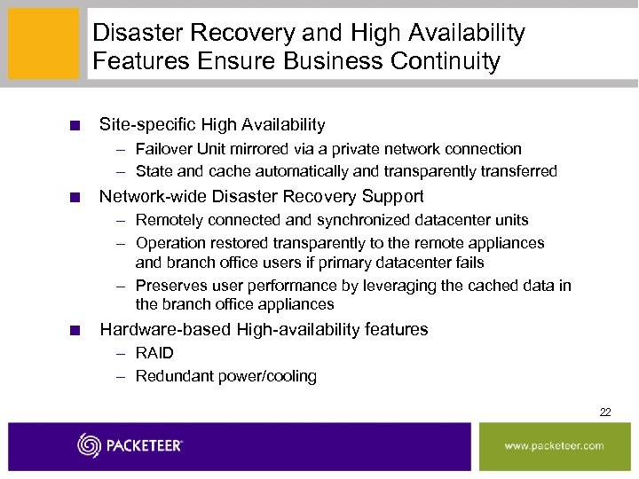 Disaster Recovery and High Availability Features Ensure Business Continuity ■ Site-specific High Availability –