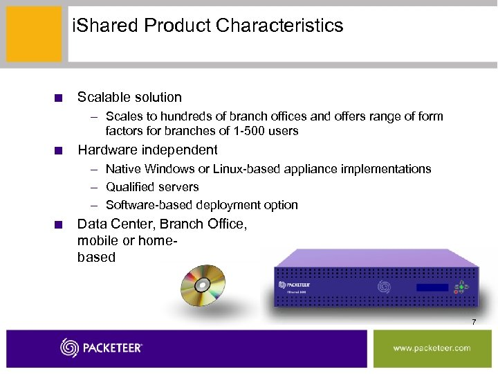 i. Shared Product Characteristics ■ Scalable solution – Scales to hundreds of branch offices