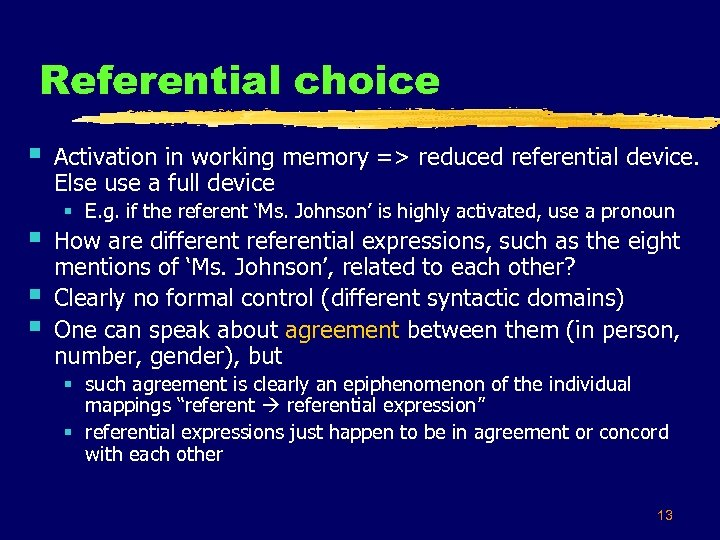 Referential choice § § Activation in working memory => reduced referential device. Else use