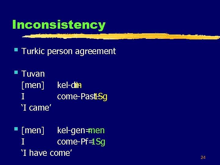 Inconsistency § Turkic person agreement § Tuvan [men] kel di m I come Past