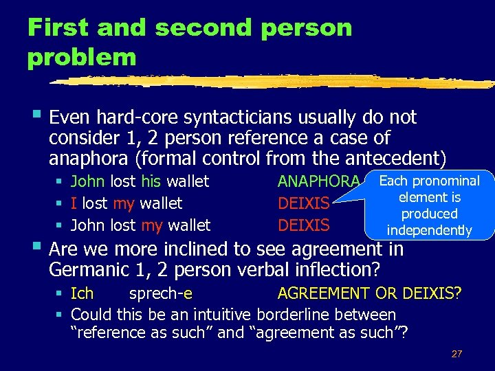 First and second person problem § Even hard core syntacticians usually do not consider