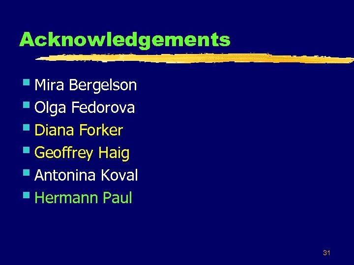 Acknowledgements § Mira Bergelson § Olga Fedorova § Diana Forker § Geoffrey Haig §