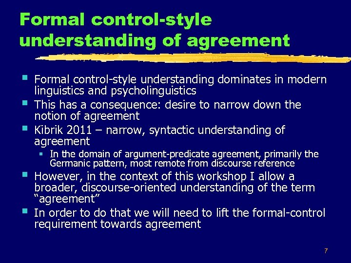 Formal control-style understanding of agreement § § § Formal control style understanding dominates in