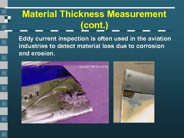 Material Thickness Measurement (cont. ) Eddy current inspection is often used in the aviation