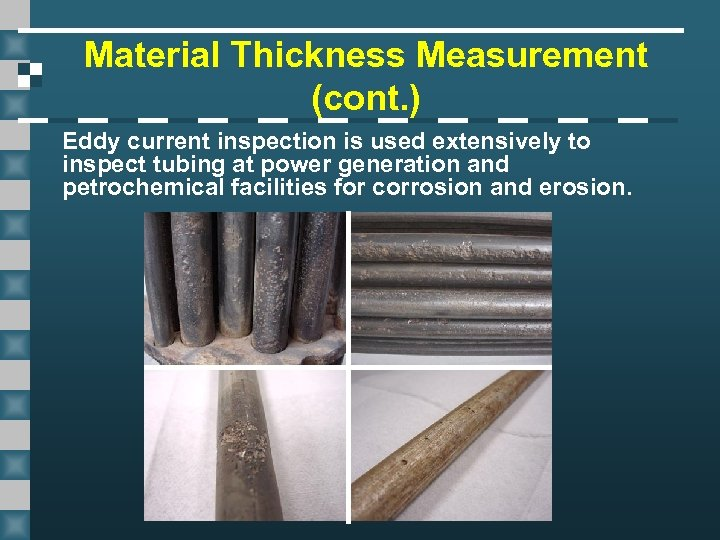 Material Thickness Measurement (cont. ) Eddy current inspection is used extensively to inspect tubing