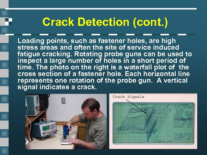 Crack Detection (cont. ) Loading points, such as fastener holes, are high stress areas