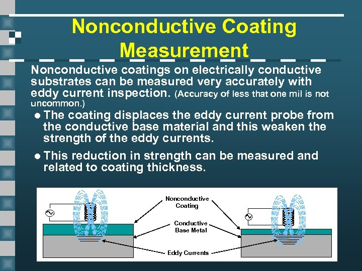 Nonconductive Coating Measurement Nonconductive coatings on electrically conductive substrates can be measured very accurately