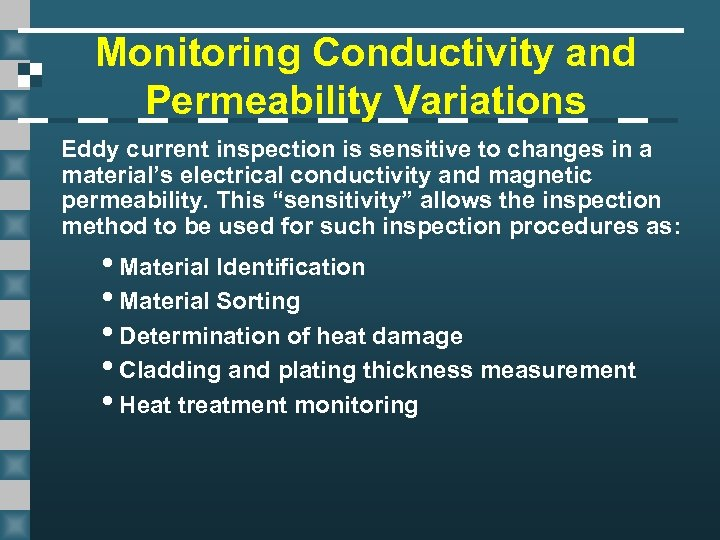 Monitoring Conductivity and Permeability Variations Eddy current inspection is sensitive to changes in a