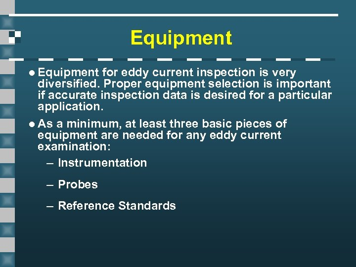 Equipment l Equipment for eddy current inspection is very diversified. Proper equipment selection is