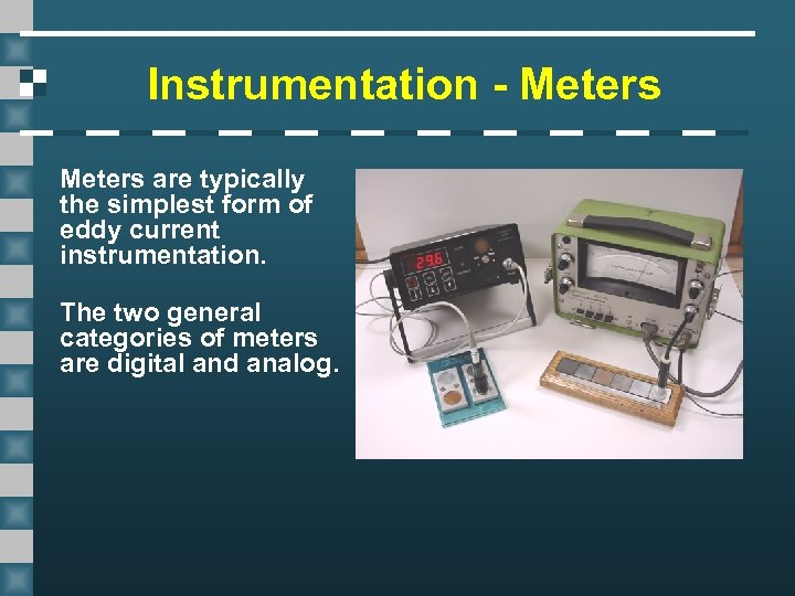 Instrumentation - Meters are typically the simplest form of eddy current instrumentation. The two