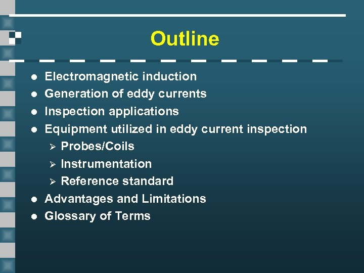 Outline l l l Electromagnetic induction Generation of eddy currents Inspection applications Equipment utilized