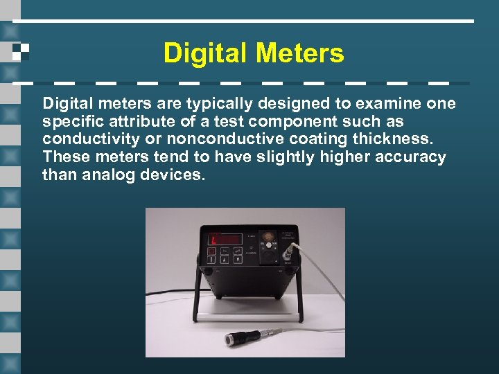 Digital Meters Digital meters are typically designed to examine one specific attribute of a