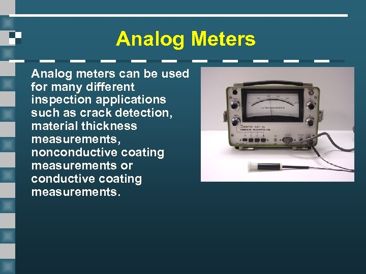 Analog Meters Analog meters can be used for many different inspection applications such as