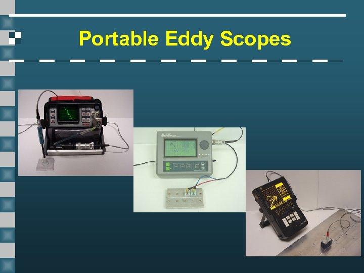 Portable Eddy Scopes