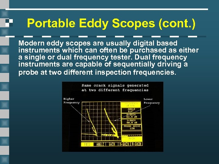 Portable Eddy Scopes (cont. ) Modern eddy scopes are usually digital based instruments which