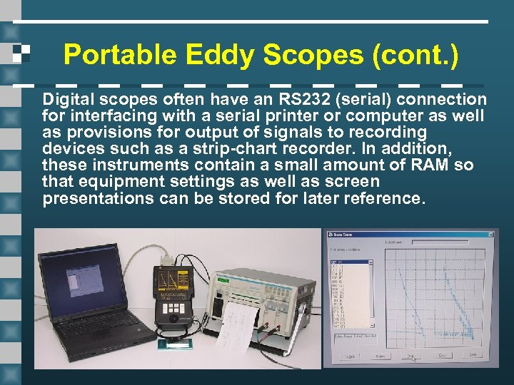 Portable Eddy Scopes (cont. ) Digital scopes often have an RS 232 (serial) connection