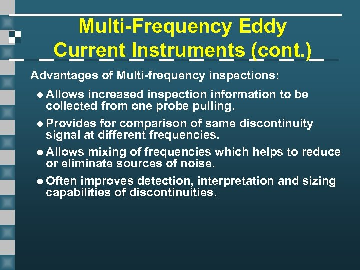 Multi-Frequency Eddy Current Instruments (cont. ) Advantages of Multi-frequency inspections: l Allows increased inspection