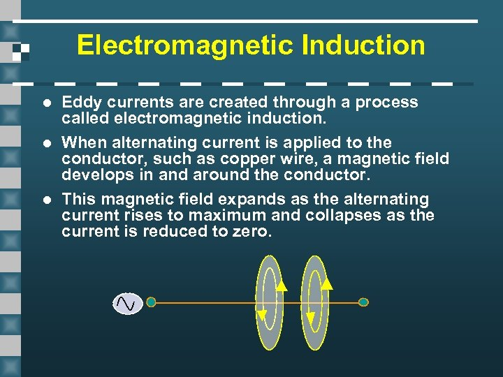 Electromagnetic Induction l l l Eddy currents are created through a process called electromagnetic