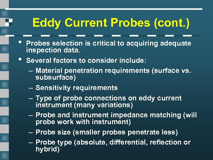Eddy Current Probes (cont. ) • • Probes selection is critical to acquiring adequate